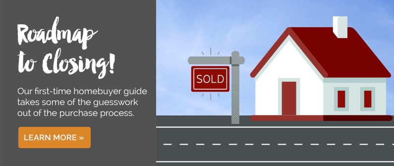 Roadmap to Closing - Our guide for first-time homebuyers